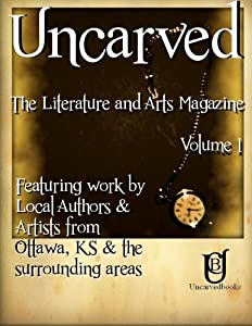 Uncarved: The Literature and Arts Magazine (Volume 1)