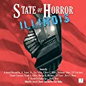 State of Horror: Illinois Audiobook by Armand Rosamilia, A. Lopez Jr., Jay Seate, Claire C. Riley, Julianne Snow, Eli Constant, Stuart Conover, Frank J. Edler, DJ Tyrer Narrated by Jack Wallen, Jr.