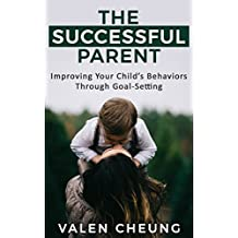 The Successful Parent: Improving Your Child's Behaviors Through Goal-Setting (The Human Parent Book 6)