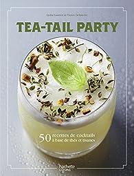 Tea-tail party: 50 recettes de cocktails à base de thés et tisanes par Lydia Gautier