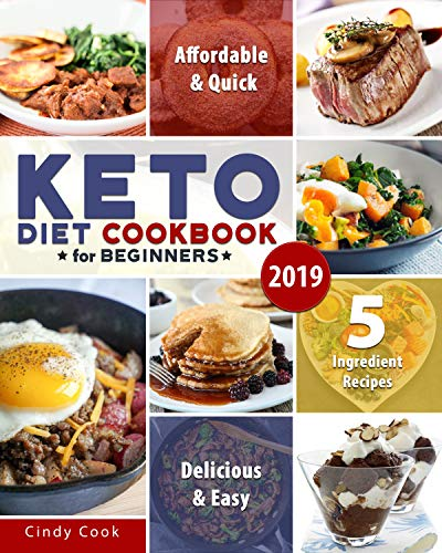 Keto Diet Cookbook for Beginners 2019: 5-Ingredient Affordable, Quick & Easy Recipes on the Ketogenic Diet by Cindy Cook