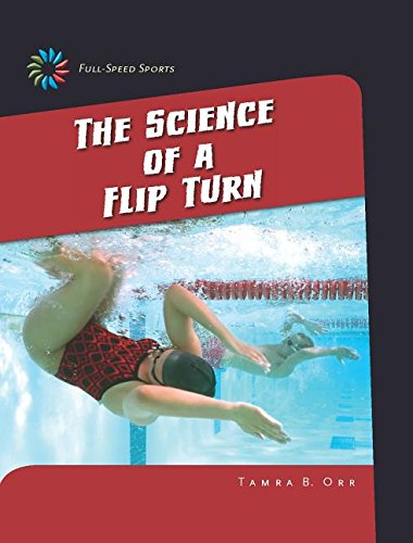 The Science of a Flip Turn (21st Century Skills Library: Full-speed Sports)