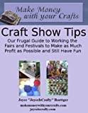 Craft Show Tips (Make Money With Your Crafts Book 2)
