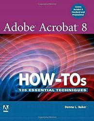 Adobe Acrobat 8 How-tos: 125 Essential Techniques