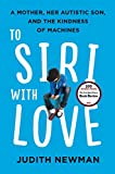 img - for To Siri with Love: A Mother, Her Autistic Son, and the Kindness of Machines book / textbook / text book