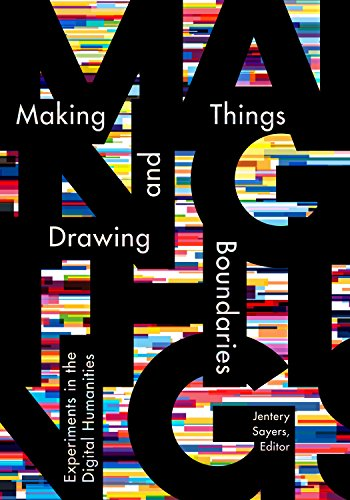 D.O.W.N.L.O.A.D Making Things and Drawing Boundaries: Experiments in the Digital Humanities (Debates in the Digital<br />PDF