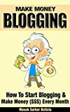 Make Money Blogging: How To Start Blogging & Make Money Every Month (Complete Blogging Guide)