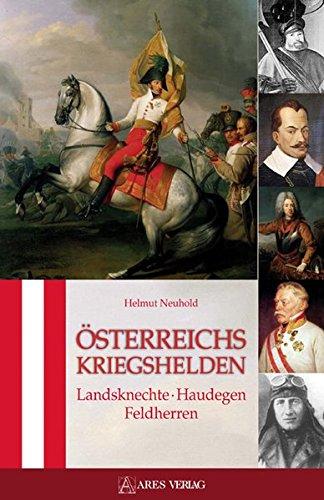 Österreichs Kriegshelden: Landsknechte - Haudegen - Feldherren