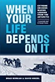 img - for When Your Life Depends on It: Extreme Decision Making Lessons from the Antarctic book / textbook / text book
