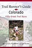 Trail Runner's Guide to Colorado: 50 Great Trail Runs