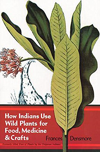 How Indians Use Wild Plants for Food, Medicine & Crafts (Native American) by Frances Densmore