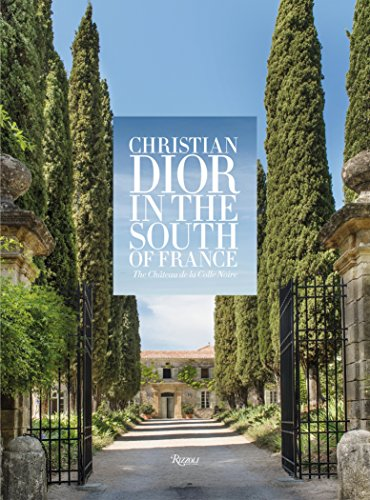 Christian Dior in the South of France: The Château de la Colle Noire by Rizzoli International Publications