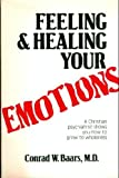 Feeling and Healing Your Emotions : A Christian Psychiatrist Shows How to Grow in Wholeness, Baars, Conrad W., 0882705105
