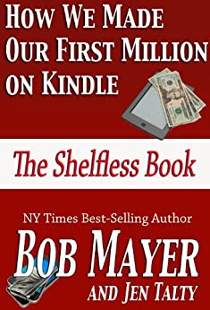 How We Made Our First Million on Kindle: The Shelfless Book by [Mayer, Bob, Talty, Jen]