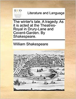 Book The winter's tale. A tragedy. As it is acted at the Theatres-Royal in Drury-Lane and Covent-Garden. By Shakespeare.