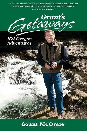 Grant's Getaways: 101 Oregon Adventures