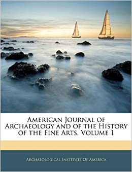 Book American Journal of Archaeology and of the History of the Fine Arts, Volume 1