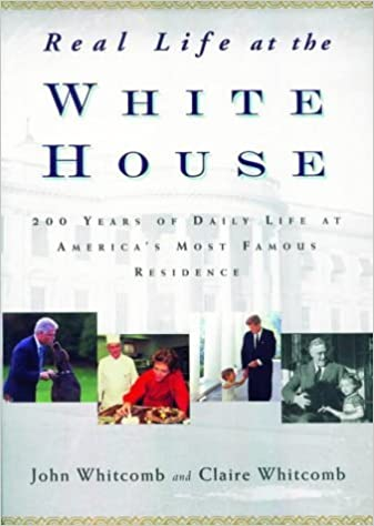 Real Life at the White House: 200 Years of Daily Life at America's Most Famous Residence by Claire Whitcomb (2003-07-17)