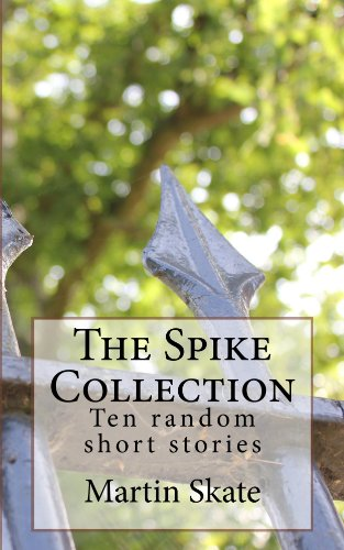 5.0 Stars, Absolutely FREE! The Spike Collection: Ten Random Short Stories by Martin Skate