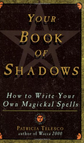 Your Book Of Shadows: How to Write Your Own Magickal Spells