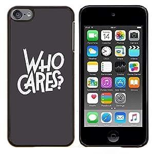 - who cares grey text rebel Goth - - Modelo de la piel protectora de la cubierta del caso FOR Apple iPod Touch 6 6th Generation RetroCandy