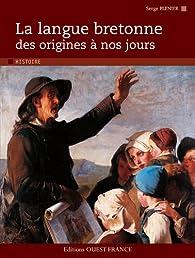 La langue bretonne des origines à nos jours par Serge Plenier