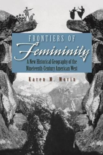 Frontiers of Femininity: A New Historical Geography of the Nineteenth-Century American West (Space, Place and Society)