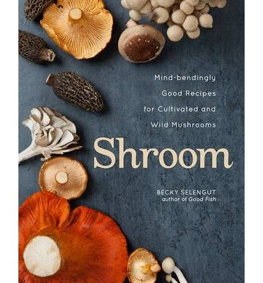 Mind-bendingly Good Recipes for Cultivated and Wild Mushrooms Shroom (Hardback) - Common