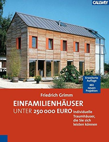 Einfamilienhäuser unter 250.000 Euro: Individuelle Traumhäuser, die Sie sich leisten können                                Erweiterte Auflage. Mit 15 neuen Projekten