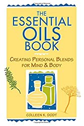 The Essential Oils Book: Creating Personal Blends for Mind and Body