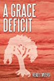 A Grace Deficit, Read I. Myers, 1452039062