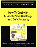 img - for How to Deal With Students Who Challenge and Defy Authority (How to Improve Classroom Behavior Series) by Stephanie M. Peterson (2003-03-30) book / textbook / text book