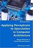 Applying Perceptrons to Speculation in Computer Architecture- Neural Networks in Future Microprocessors, Michael Black, 3836425963