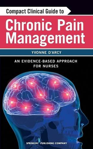 Compact Clinical Guide to Chronic Pain Management: An Evidence-Based Approach for Nurses by Brand: Springer Publishing Company