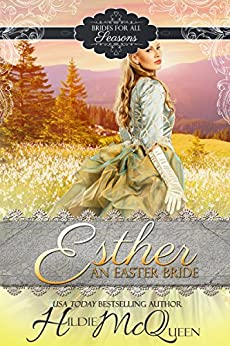 Esther, An Easter Bride (Brides for all Seasons Book 4) by [McQueen, Hildie]