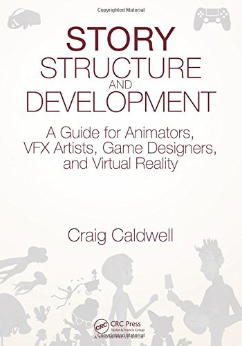 Story Structure and Development: A Guide for Animators, VFX Artists, Game Designers, and Virtual Reality by CRC Press