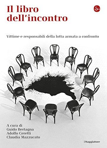 (Il libro dell'incontro. Vittime e responsabili della lotta armata a confronto (La cultura Vol. 955) (Italian Edition))
