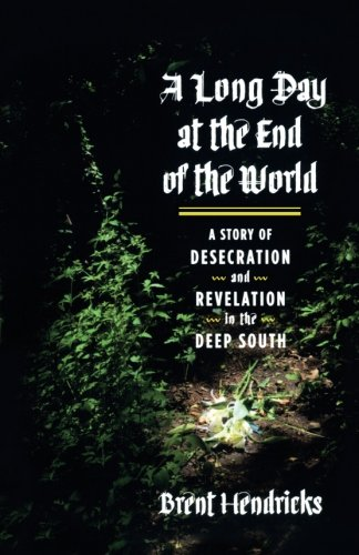 A Long Day at the End of the World: A Story of Desecration and Revelation in the Deep South