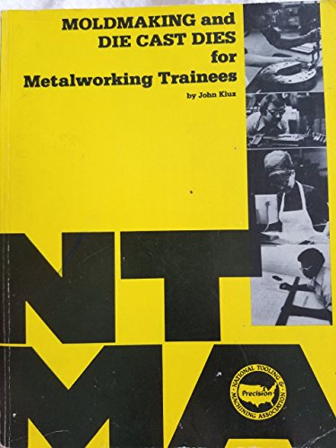 Moldmaking and Die Cast Dies for Metalworking Trainees: 1st (First) Edition