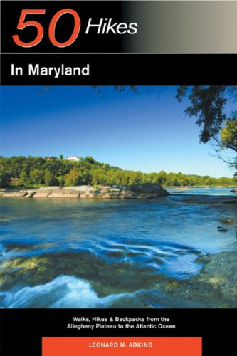 Explorer's Guide 50 Hikes in Maryland: Walks, Hikes & Backpacks from the Allegheny Plateau to the Atlantic Ocean (Second Edition)  (Explorer's 50 Hikes) (Best Hiking In Maryland)