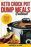 Keto Crock Pot Dump Meals Cookbook: Quick, Easy and Deliciou...