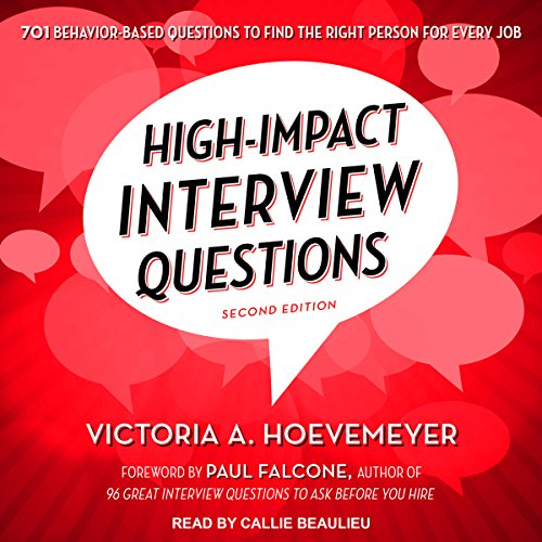 [B.E.S.T] High-Impact Interview Questions: 701 Behavior-Based Questions to Find the Right Person for Every Job<br />T.X.T