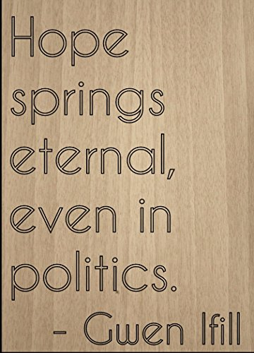 """""""Hope springs eternal, even in politics...."""" quote by Gwen Ifill, laser engraved on wooden plaque - Size: 8""""x10"""""""