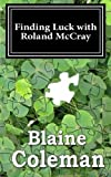 Finding Luck with Roland Mccray, Blaine Coleman, 148395806X