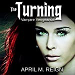 Vampire Vengeance: The Turning Series, Book 3 | April M. Reign