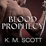 Blood Prophecy - with the Short Stories 'Forbidden Fruit' and 'His Love': Sons of Navarus, Book 4 | Gabrielle Bisset,K. M. Scott