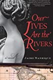 Our Lives Are the Rivers, Jaime Manrique, 0060820713