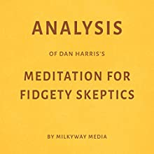 Analysis of Dan Harris's Meditation for Fidgety Skeptics Audiobook by Milkyway Media Narrated by Dwight Equitz
