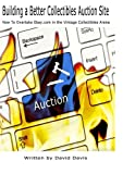 Building A Better Collectibles Auction Site: How to Overtake Ebay.com in the Vintage Collectibles Arena