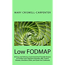 Low FODMAP: LOW-FODMAP DIET COOKBOOK –80 EASY AND DELICIOUS GASTROINTESTINAL-FRIENDLY RECIPES TO COMFORT YOUR DIGESTIVE DISORDERS (THE IBS, QUIET GUT, ULCERATIVE COLITIS, CROHN'S DISEASE COOKBOOK)